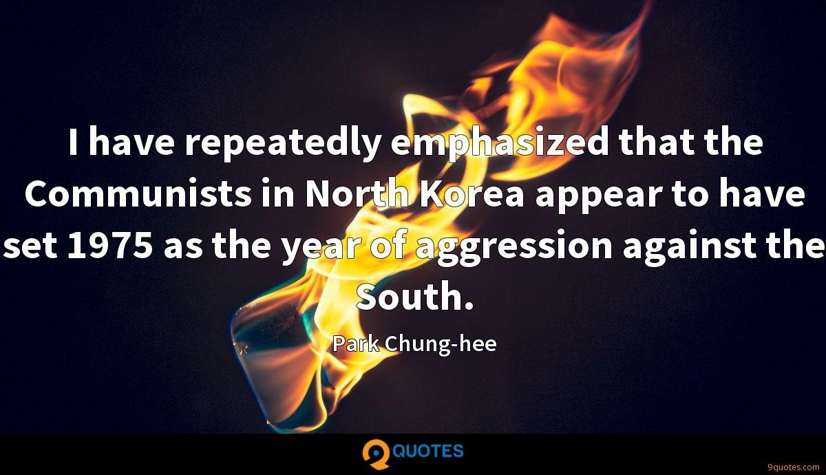 I have repeatedly emphasized that the Communists in North Korea appear to have set 1975 as the year of aggression against the South.