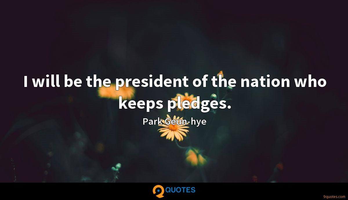 I will be the president of the nation who keeps pledges.