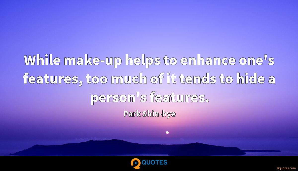While make-up helps to enhance one's features, too much of it tends to hide a person's features.