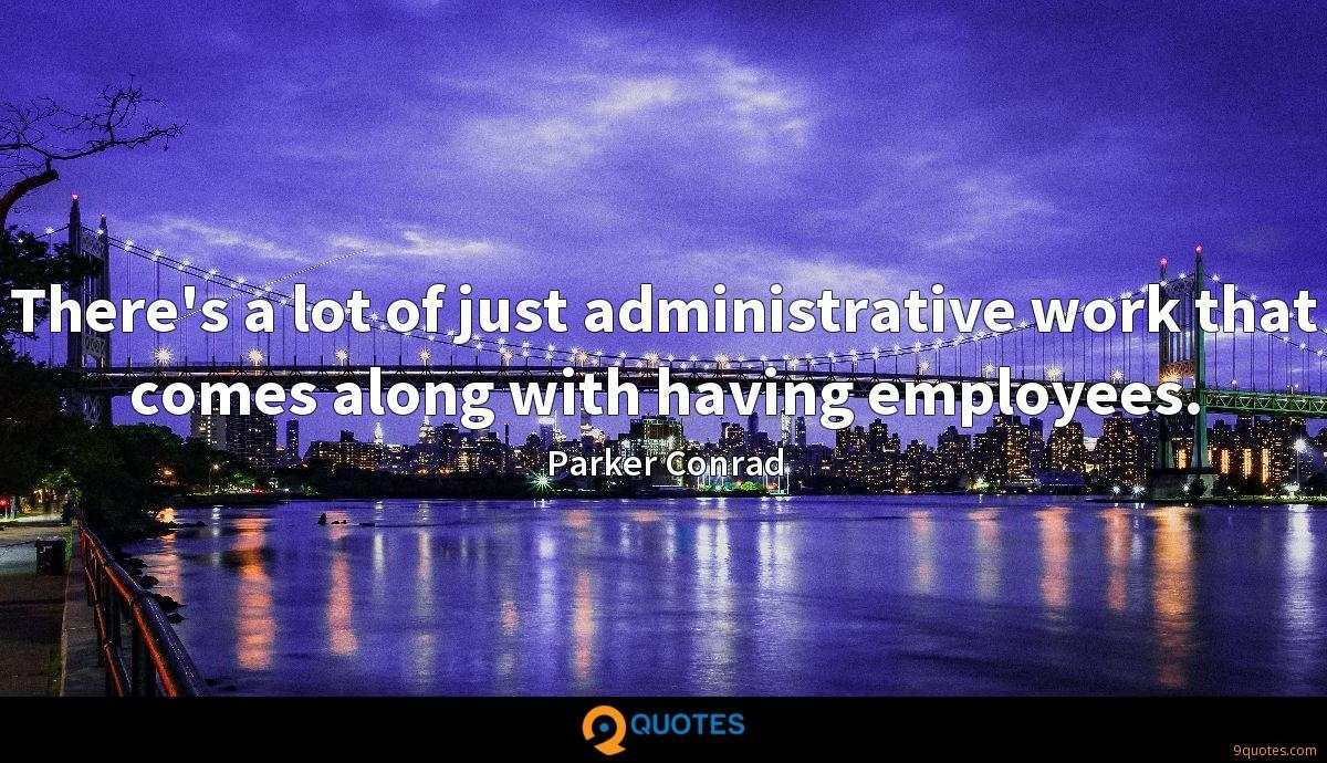 There's a lot of just administrative work that comes along with having employees.
