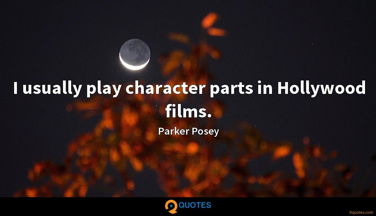 I usually play character parts in Hollywood films.