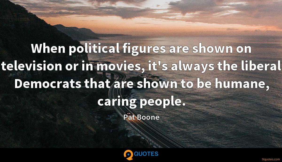 When political figures are shown on television or in movies, it's always the liberal Democrats that are shown to be humane, caring people.
