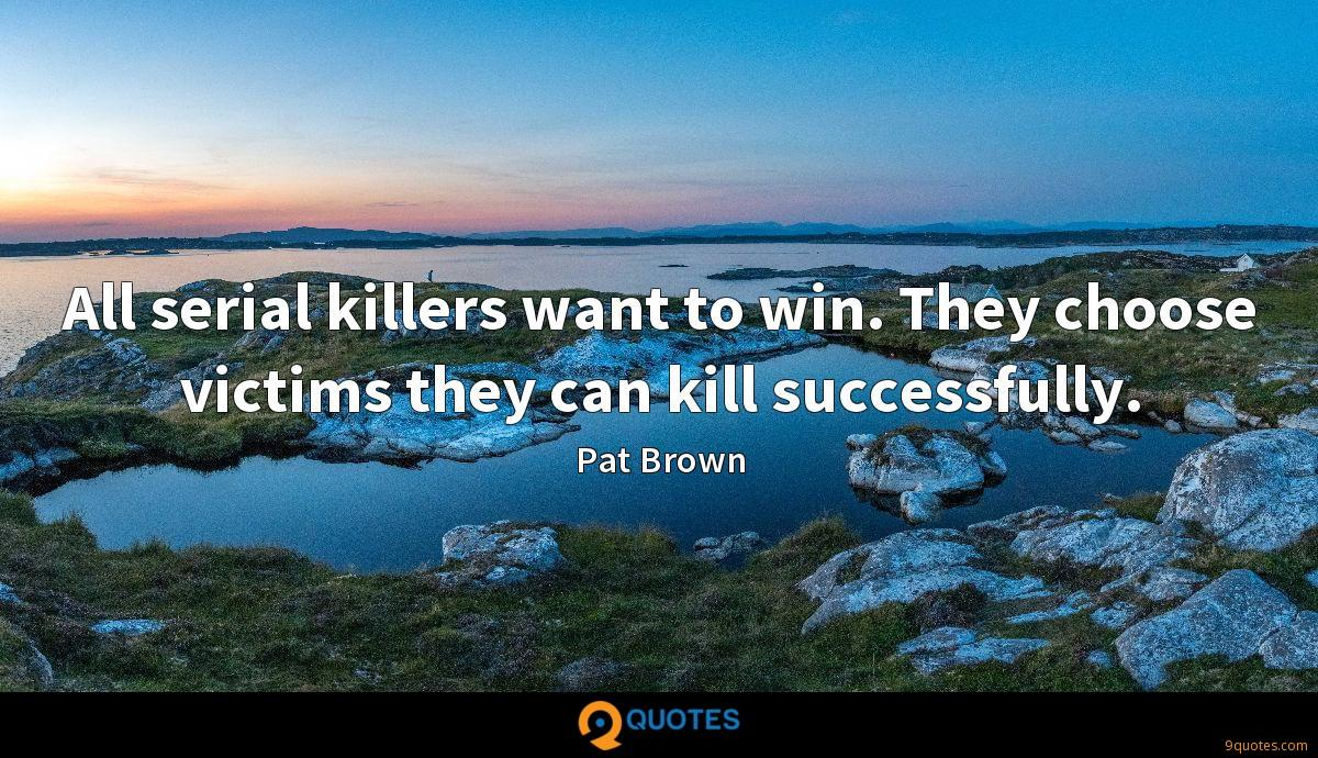 All serial killers want to win. They choose victims they can kill successfully.