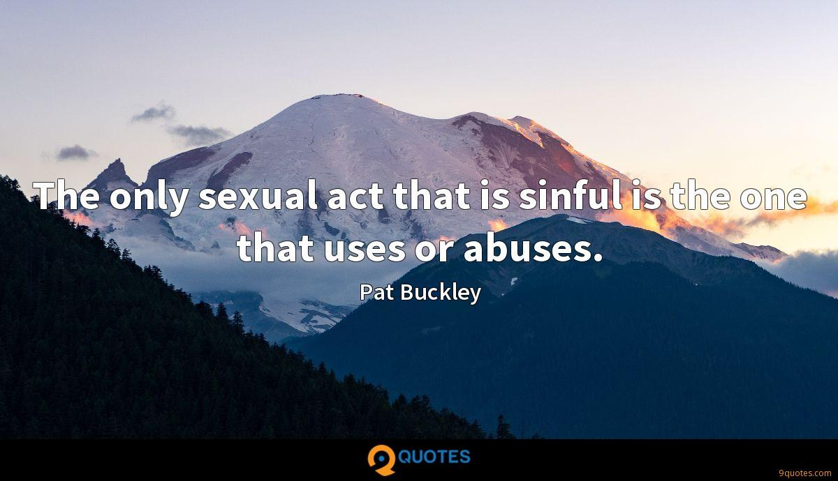 The only sexual act that is sinful is the one that uses or abuses.