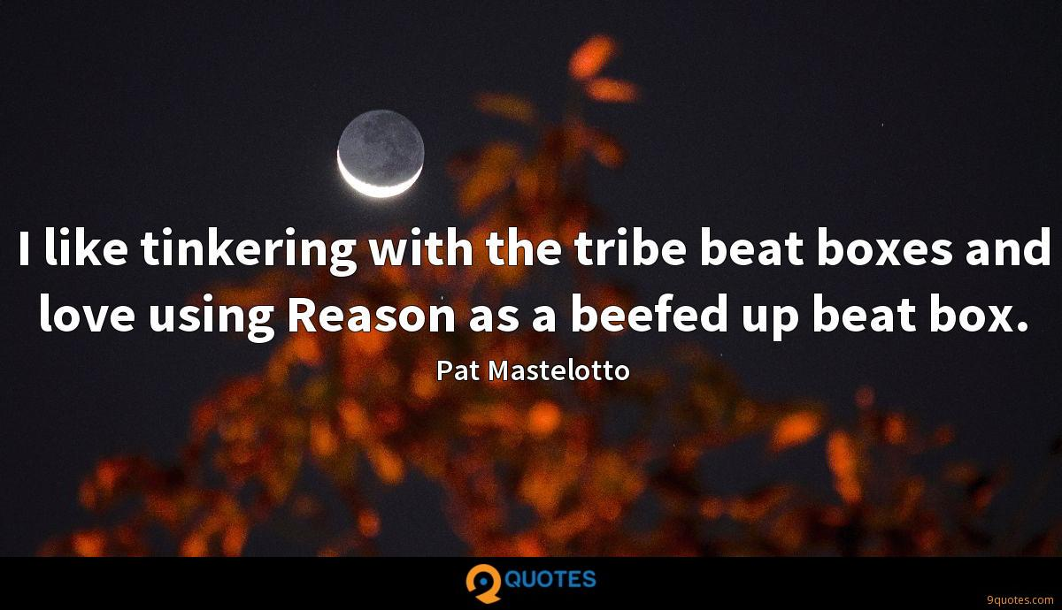 I like tinkering with the tribe beat boxes and love using Reason as a beefed up beat box.