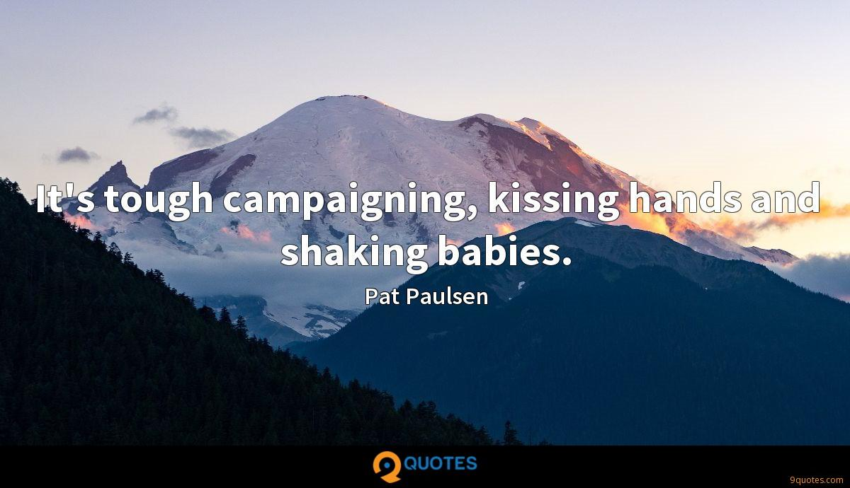 It's tough campaigning, kissing hands and shaking babies.