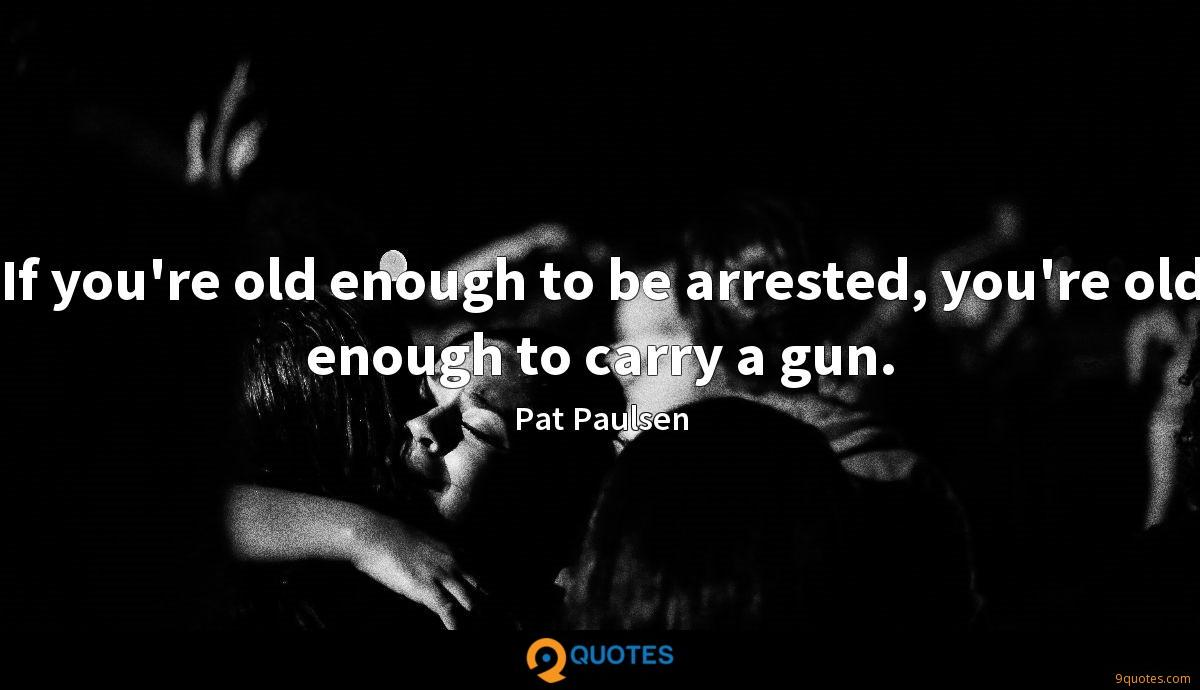 If you're old enough to be arrested, you're old enough to carry a gun.