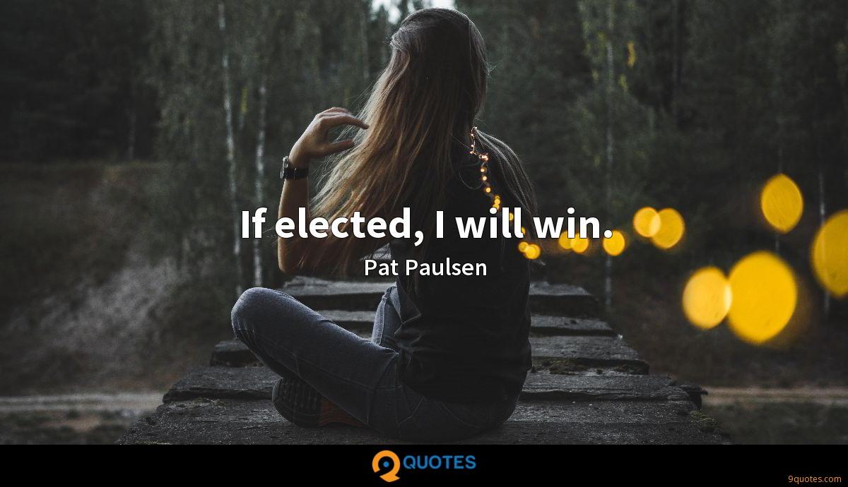 If elected, I will win.