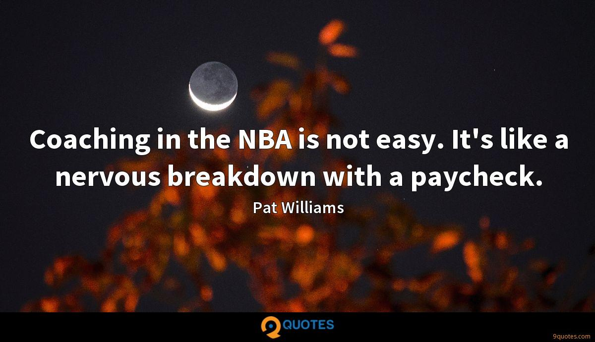 Coaching in the NBA is not easy. It's like a nervous breakdown with a paycheck.