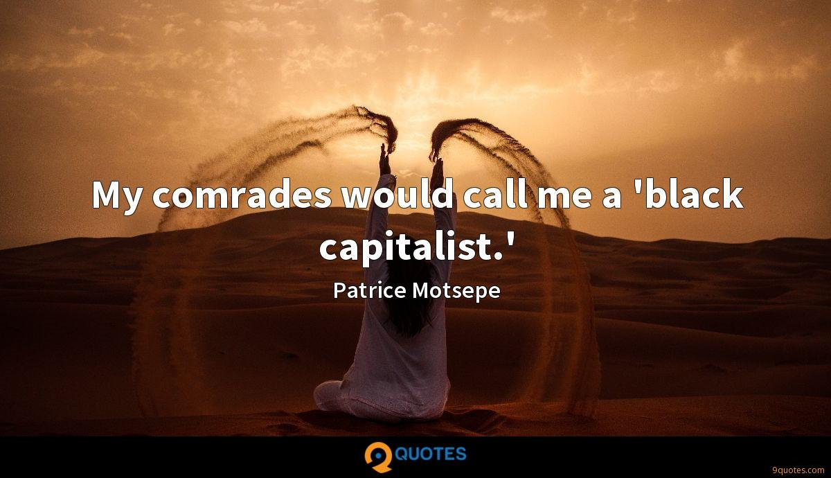 My comrades would call me a 'black capitalist.'