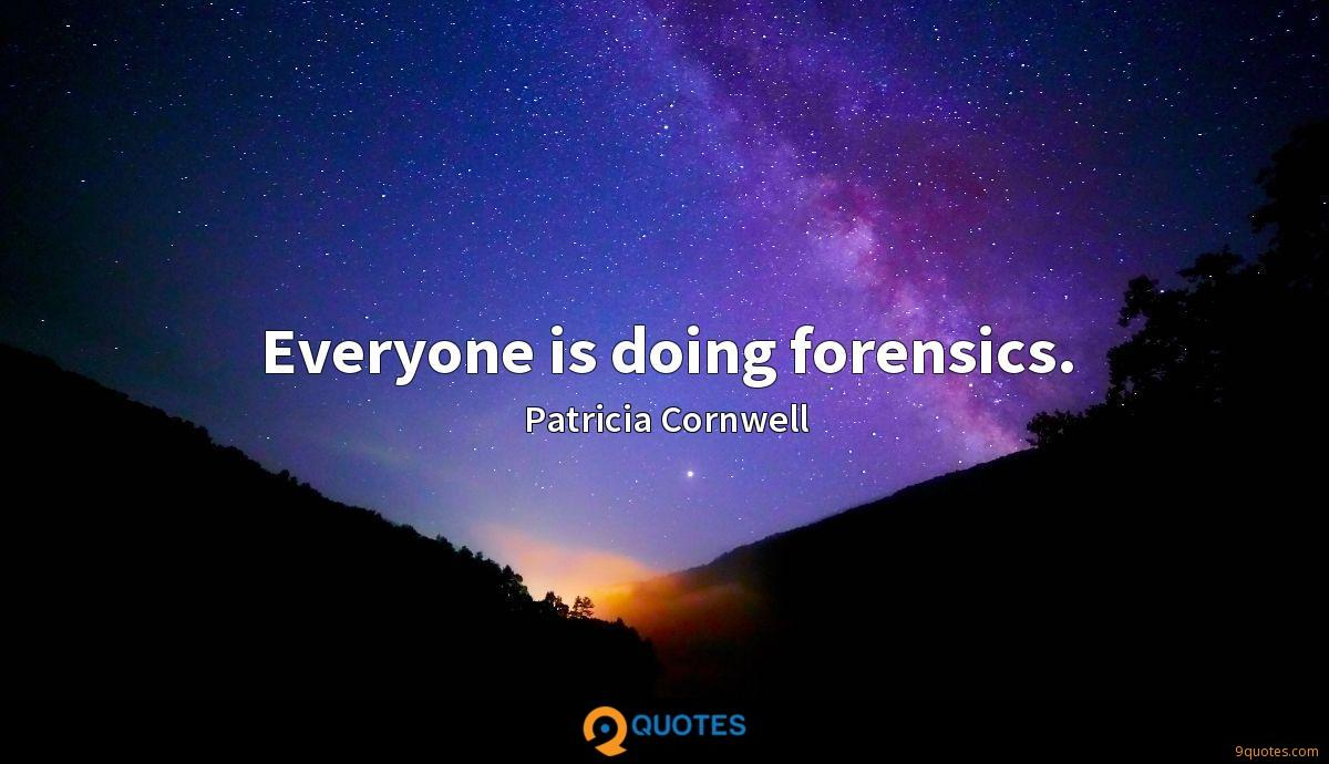 Everyone is doing forensics.