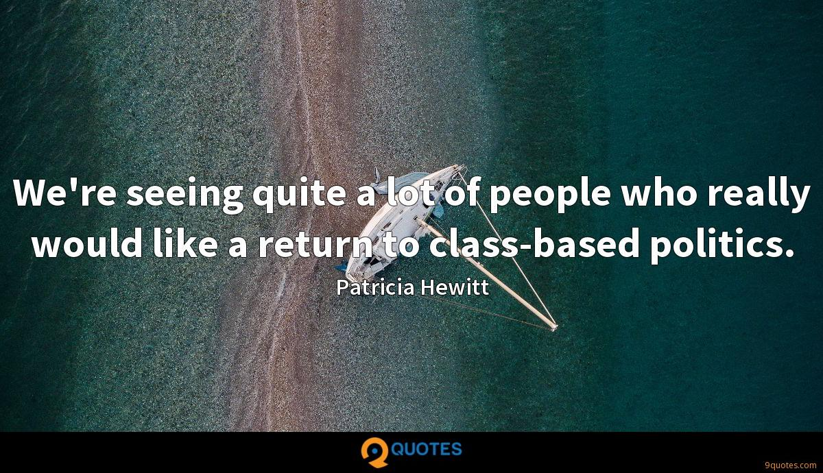 We're seeing quite a lot of people who really would like a return to class-based politics.