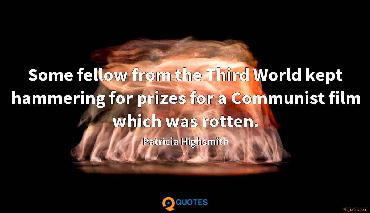 Some fellow from the Third World kept hammering for prizes for a Communist film which was rotten.