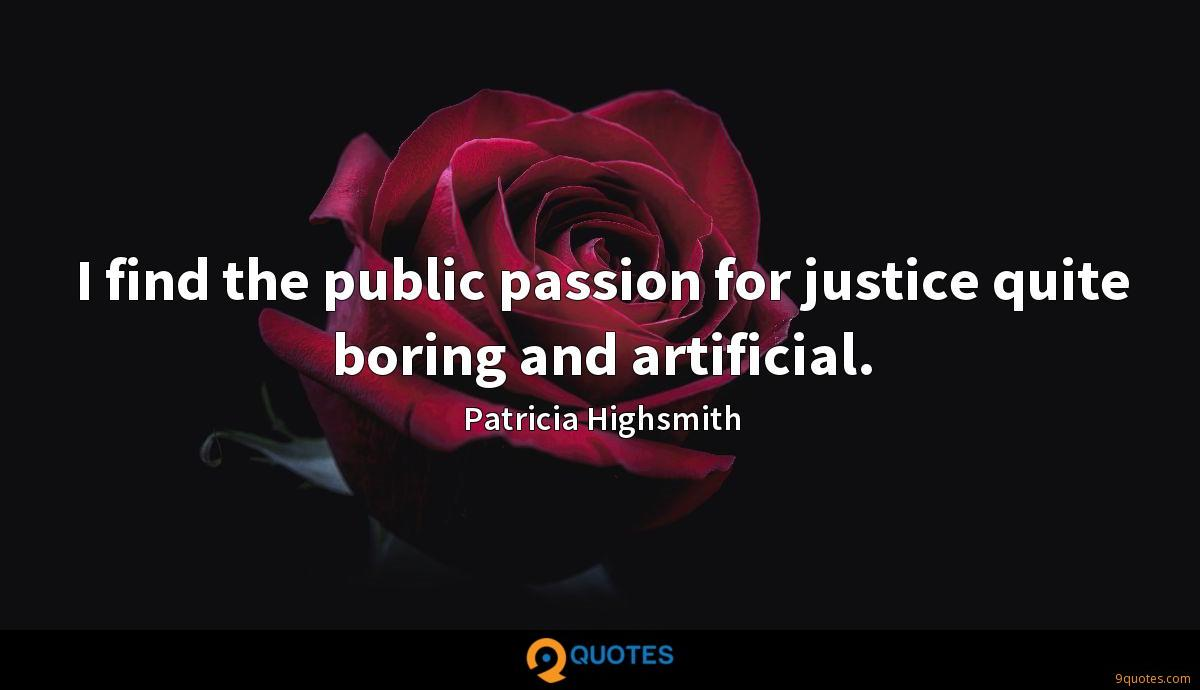 I find the public passion for justice quite boring and artificial.