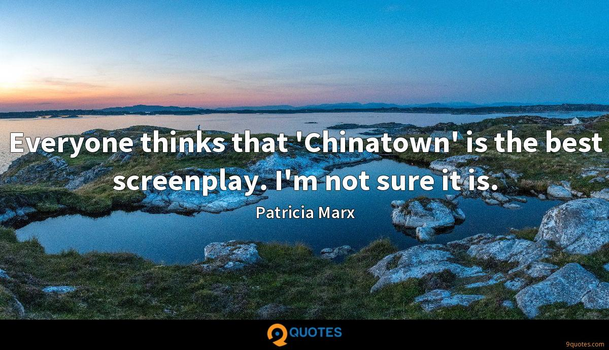 Everyone thinks that 'Chinatown' is the best screenplay. I'm not sure it is.