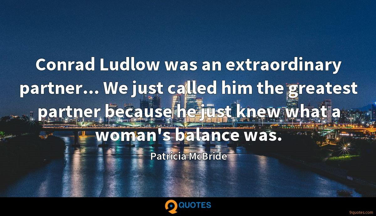 Conrad Ludlow was an extraordinary partner... We just called him the greatest partner because he just knew what a woman's balance was.