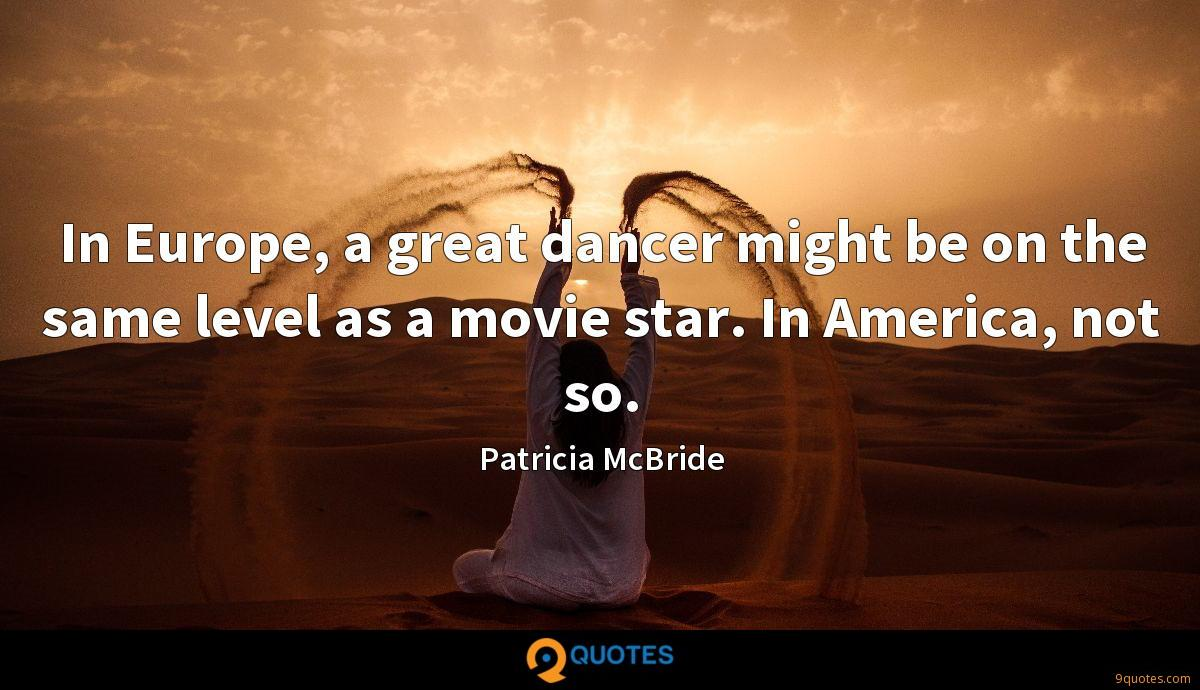 In Europe, a great dancer might be on the same level as a movie star. In America, not so.