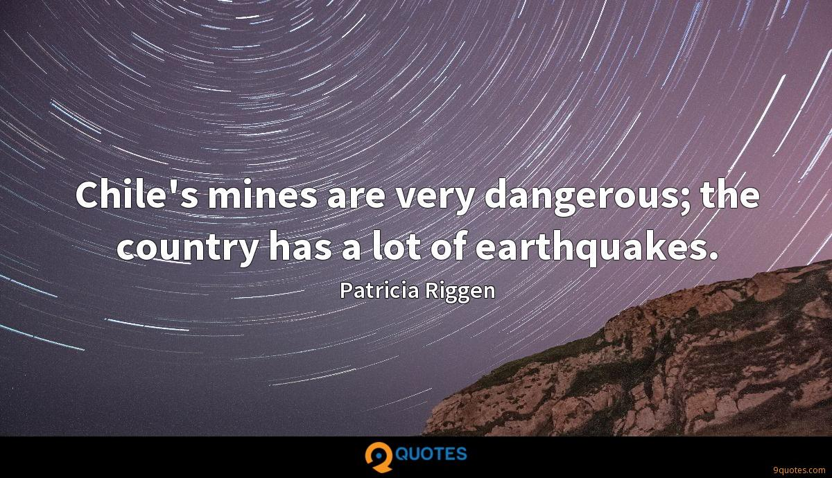 Chile's mines are very dangerous; the country has a lot of earthquakes.