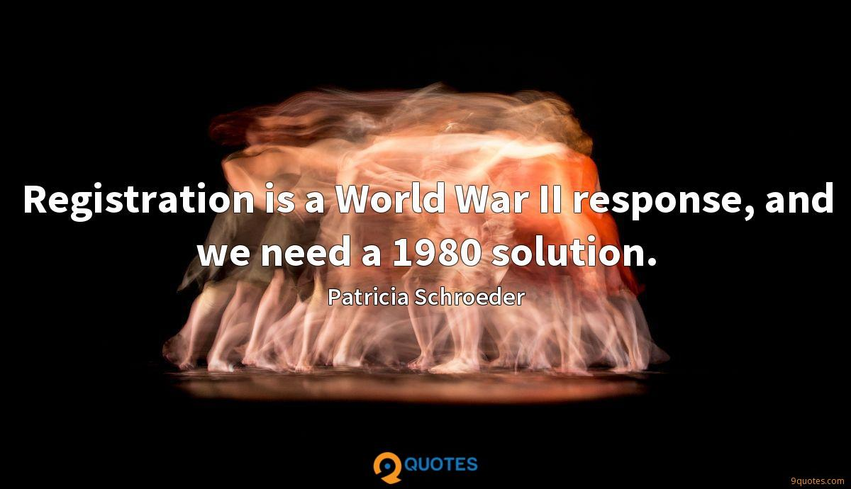 Registration is a World War II response, and we need a 1980 solution.
