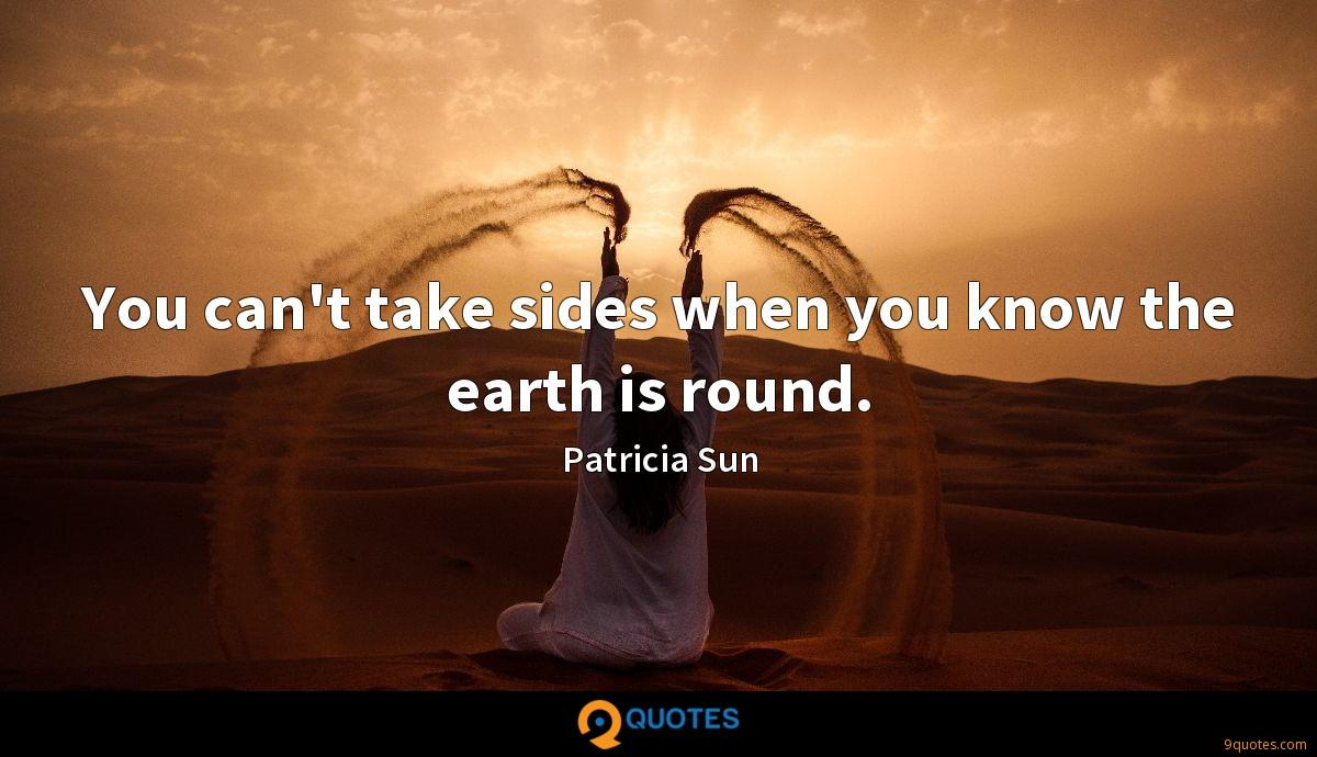 You can't take sides when you know the earth is round.
