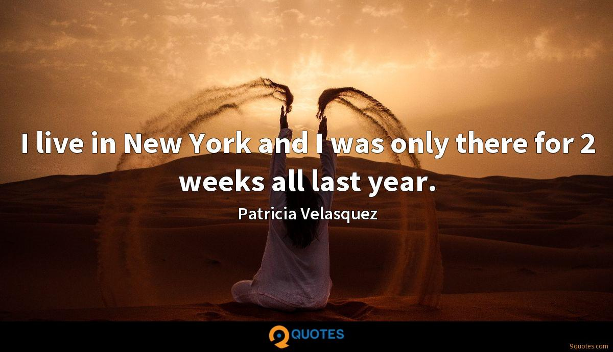 I live in New York and I was only there for 2 weeks all last year.