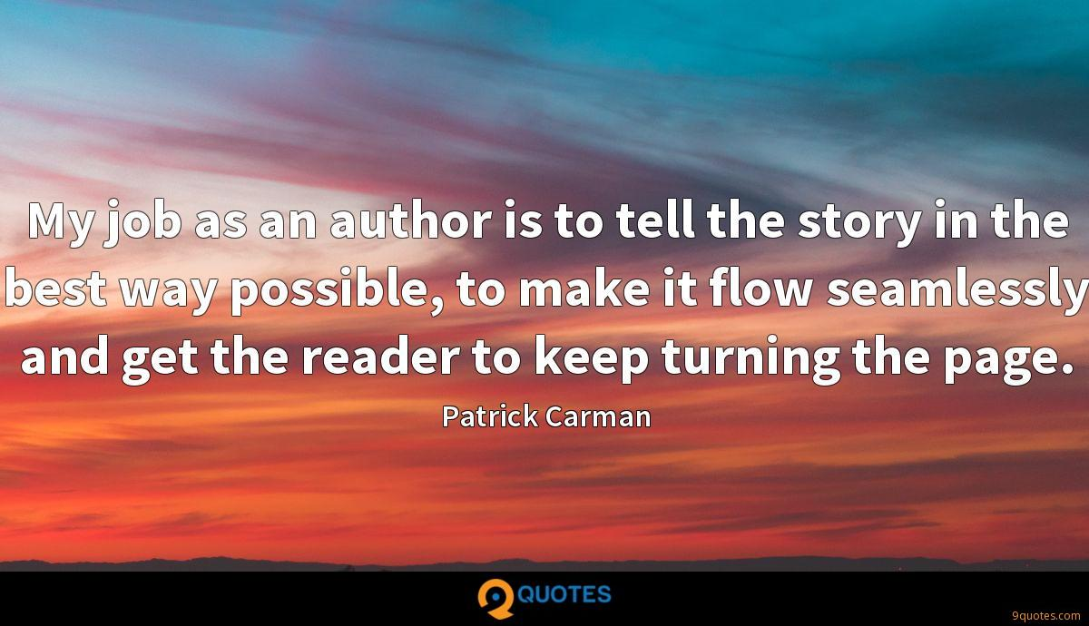 My job as an author is to tell the story in the best way possible, to make it flow seamlessly and get the reader to keep turning the page.
