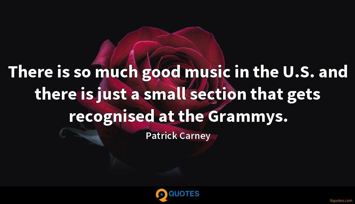 There is so much good music in the U.S. and there is just a small section that gets recognised at the Grammys.