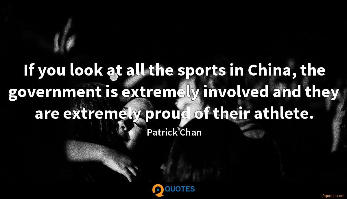 If you look at all the sports in China, the government is extremely involved and they are extremely proud of their athlete.