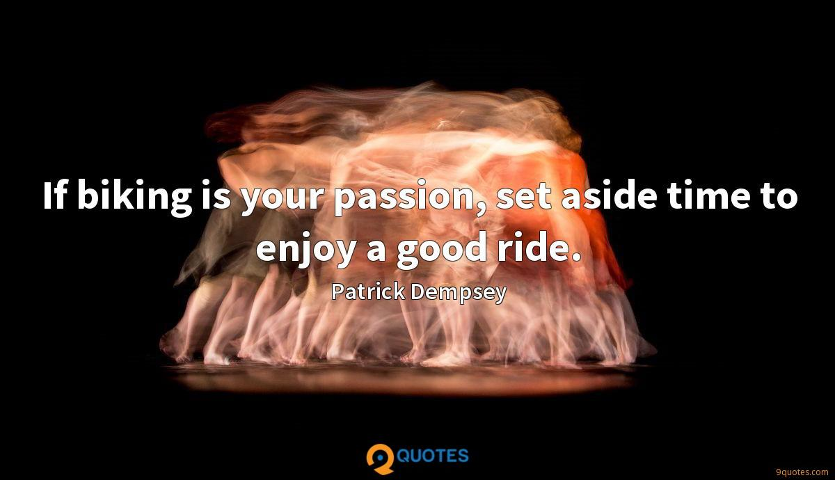 If biking is your passion, set aside time to enjoy a good ride.