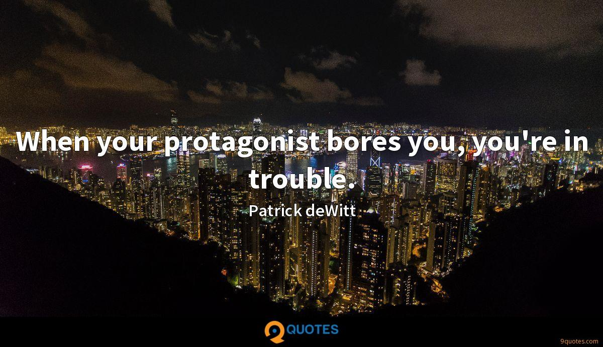 When your protagonist bores you, you're in trouble.
