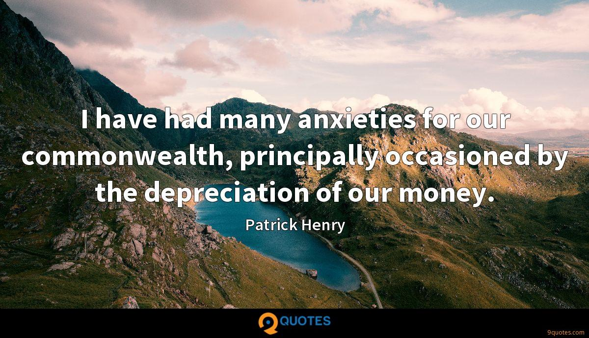 I have had many anxieties for our commonwealth, principally occasioned by the depreciation of our money.