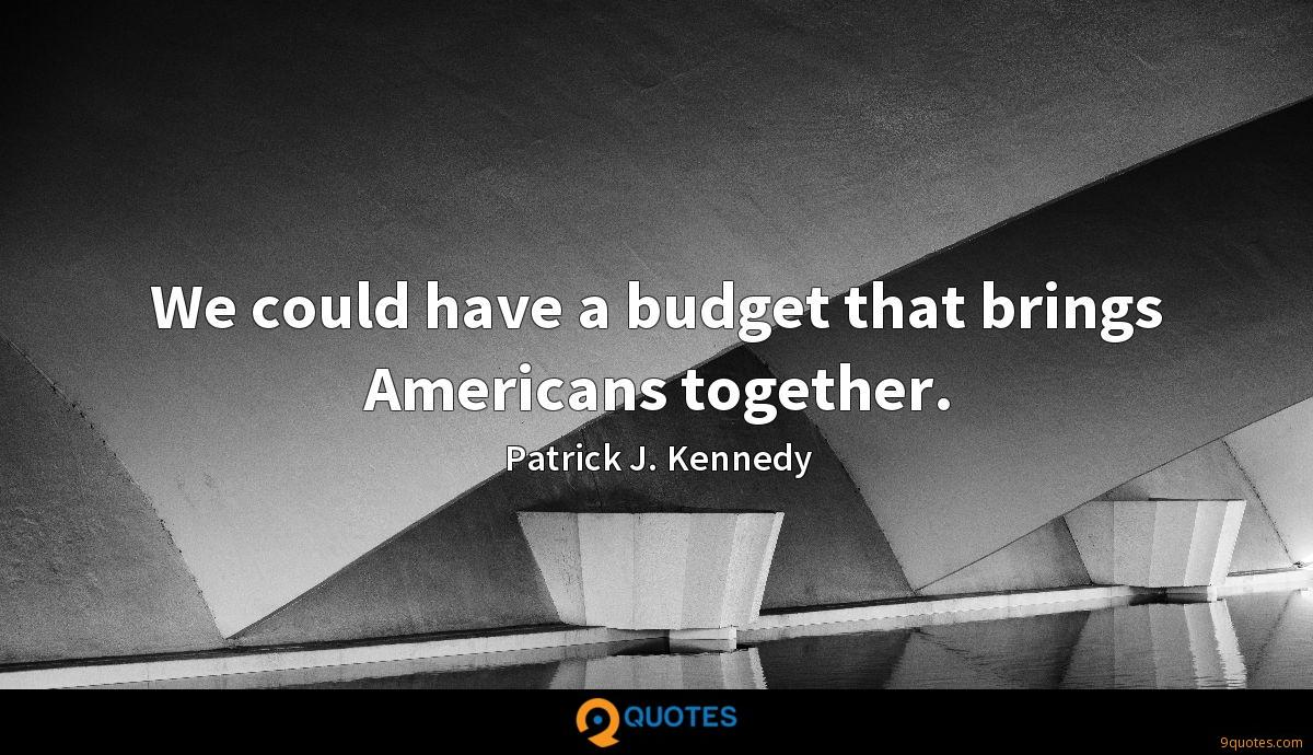 We could have a budget that brings Americans together.