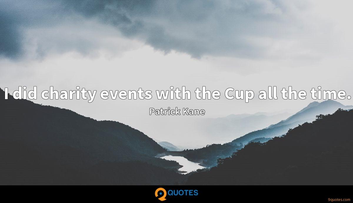 I did charity events with the Cup all the time.