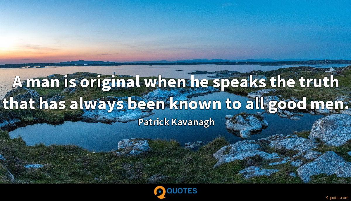 A man is original when he speaks the truth that has always been known to all good men.