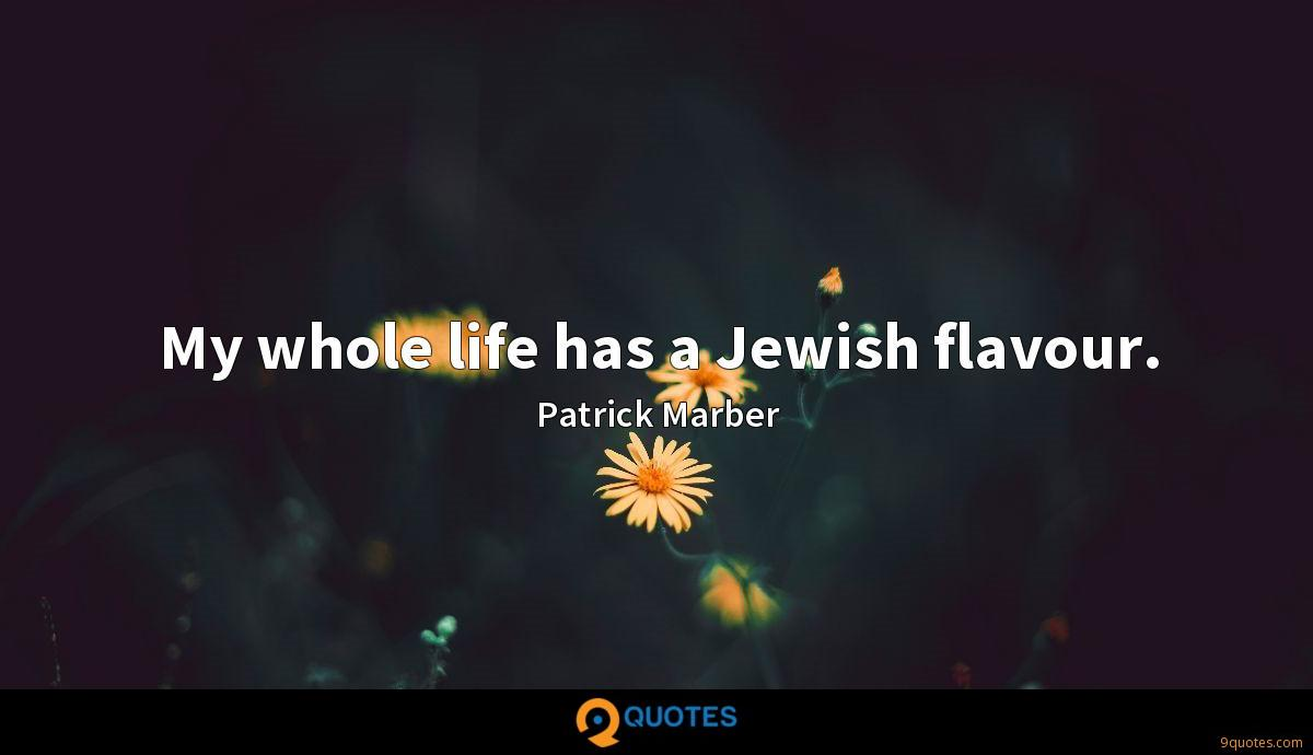 My whole life has a Jewish flavour.