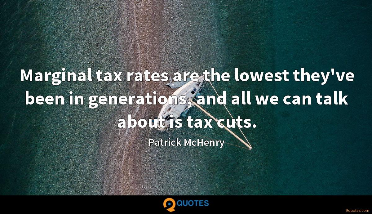 Marginal tax rates are the lowest they've been in generations, and all we can talk about is tax cuts.