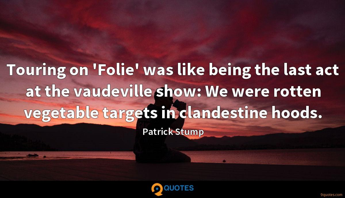 Touring on 'Folie' was like being the last act at the vaudeville show: We were rotten vegetable targets in clandestine hoods.