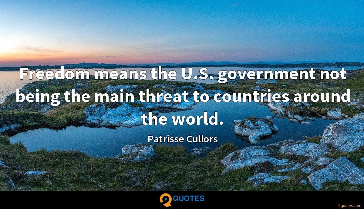 Freedom means the U.S. government not being the main threat to countries around the world.