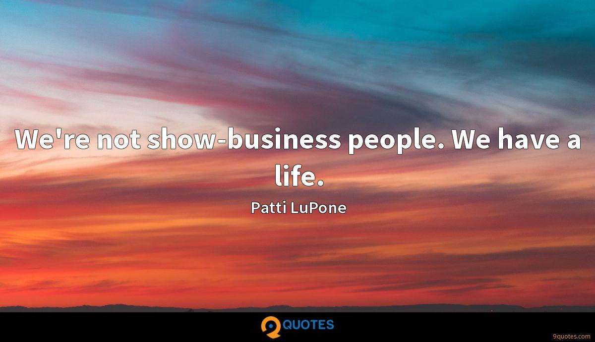 We're not show-business people. We have a life.