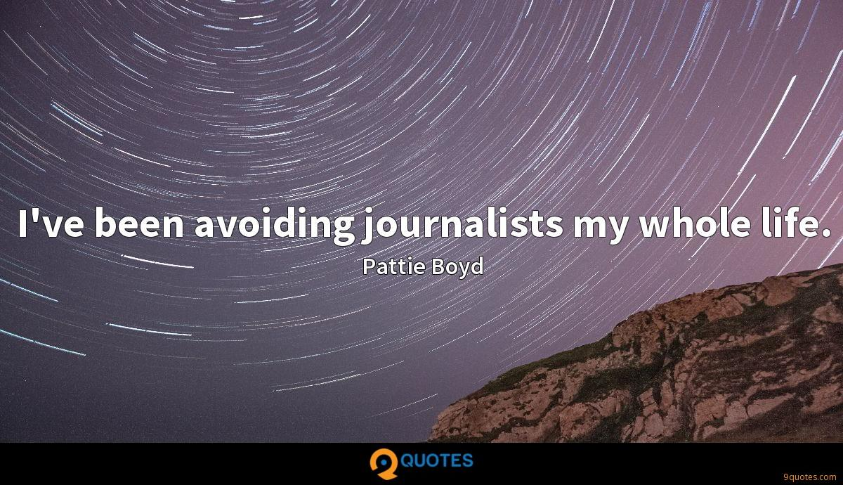 I've been avoiding journalists my whole life.