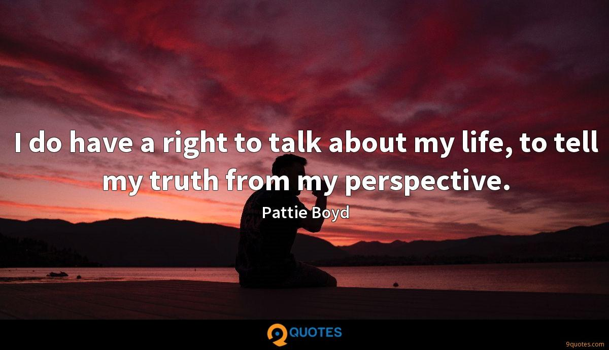 I do have a right to talk about my life, to tell my truth from my perspective.
