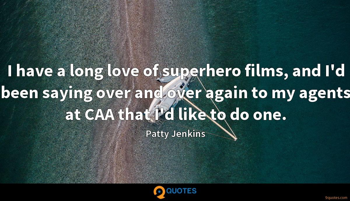 I have a long love of superhero films, and I'd been saying over and over again to my agents at CAA that I'd like to do one.