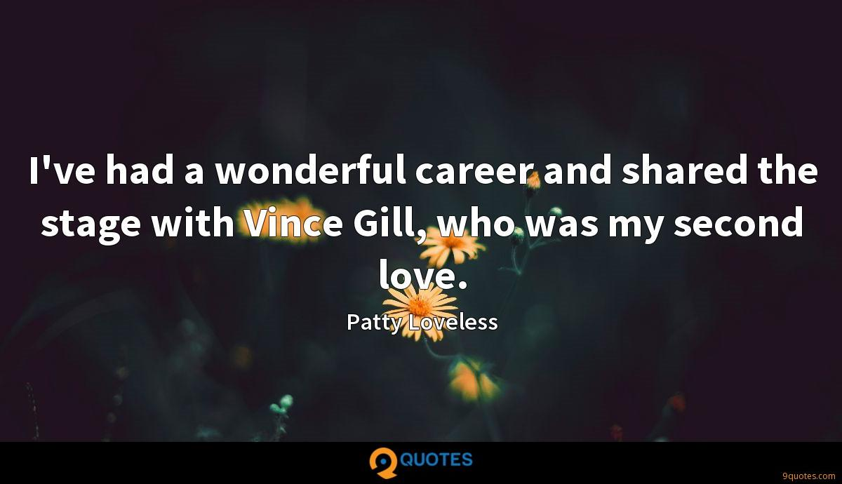 I've had a wonderful career and shared the stage with Vince Gill, who was my second love.