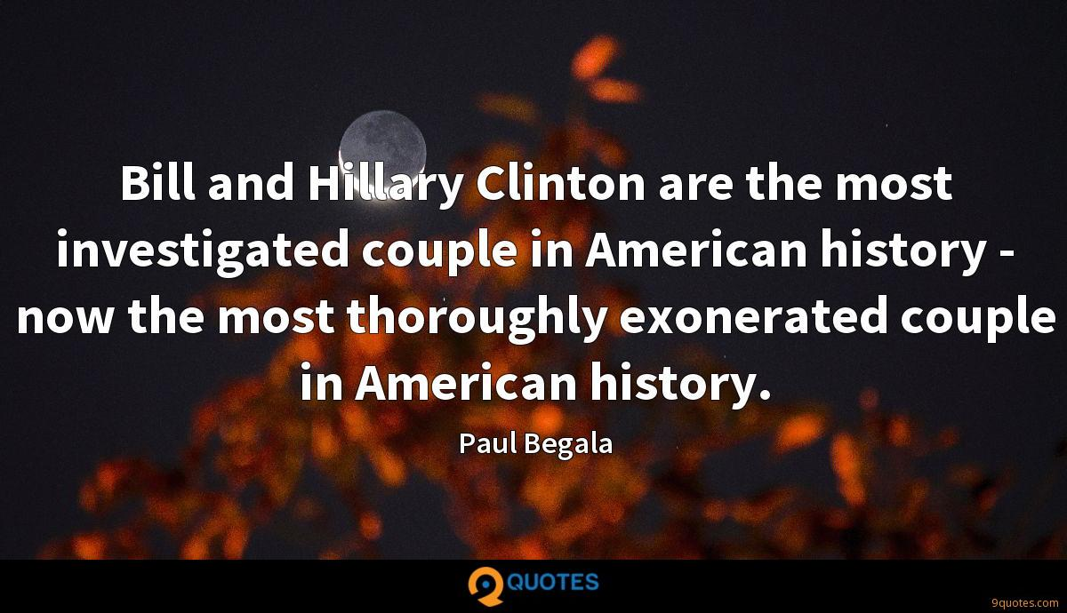 Bill and Hillary Clinton are the most investigated couple in American history - now the most thoroughly exonerated couple in American history.