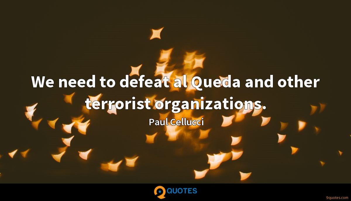 We need to defeat al Queda and other terrorist organizations.