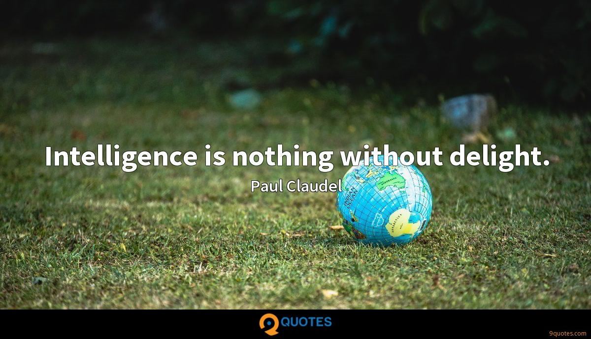 Intelligence is nothing without delight.