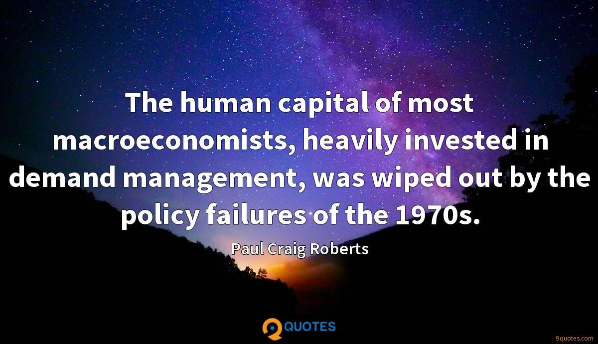 The human capital of most macroeconomists, heavily invested in demand management, was wiped out by the policy failures of the 1970s.