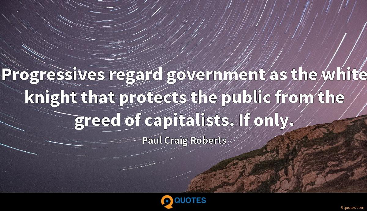 Progressives regard government as the white knight that protects the public from the greed of capitalists. If only.