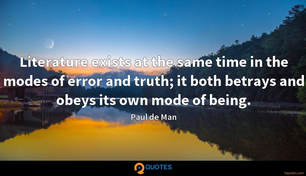 Literature exists at the same time in the modes of error and truth; it both betrays and obeys its own mode of being.