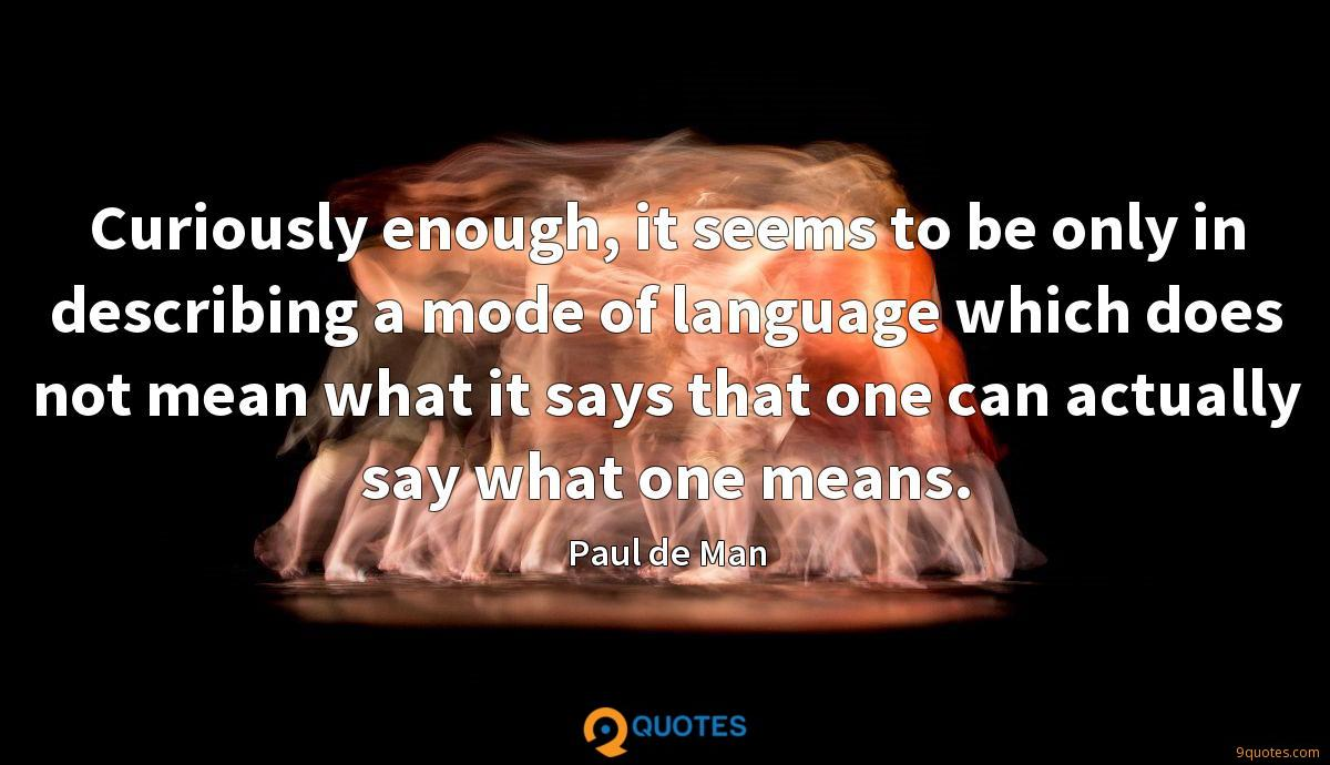 Curiously enough, it seems to be only in describing a mode of language which does not mean what it says that one can actually say what one means.